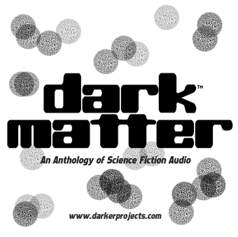 dark matter: an anthology of science fiction audio