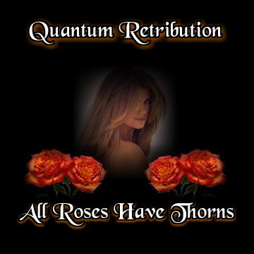Quantum Retribution: All Roses Have Thorns