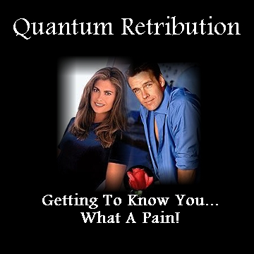 Quantum Retribution: Getting To Know You - What A Pain