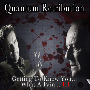 Quantum Retribution: Getting To Know You - What A Pain Part 3
